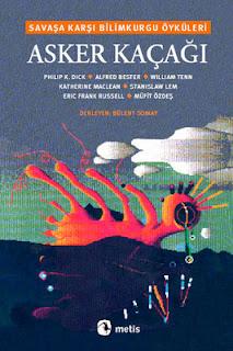 Kolektif - Asker Kaçağı - Savaşa Karşı Bilimkurgu Öyküleri