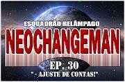 NeoChangeman - Episódio 30 - Ajuste de Contas!