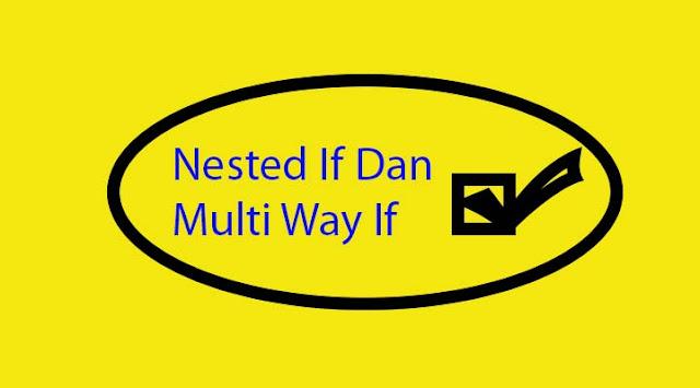 Pernyataan If Bersarang Dan Multi Way If