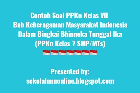 Contoh Soal Ppkn Kelas Vii Dan Jawabannya Bab Keberagaman Masyarakat Indonesia Dalam Bingkai Bhinneka Tunggal Ika Ppkn Kelas 7 Smp Mts Sekolahmuonline