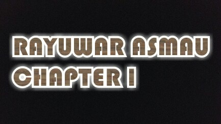 RAYUWAR ASMAU CHAPTER 1