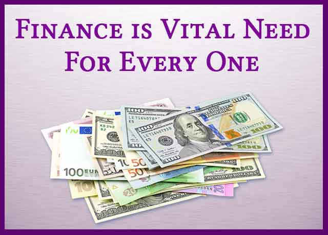 Finance is Vital Need For Every One