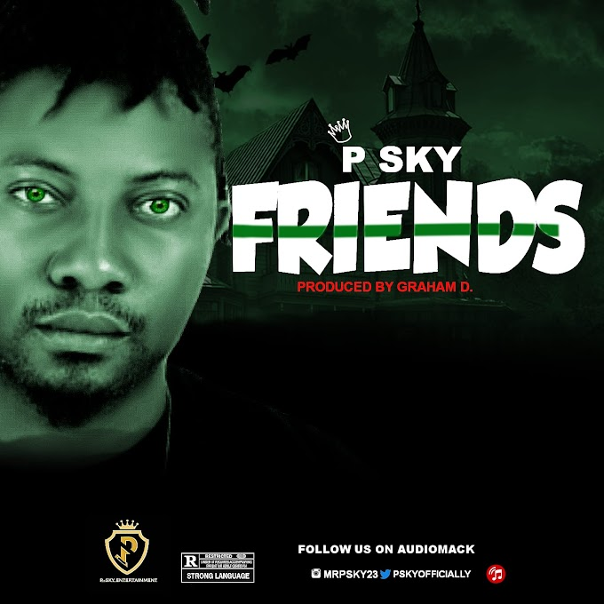 MUSIC: P Sky - Friends (Prod. Graham D) | @pskyjay