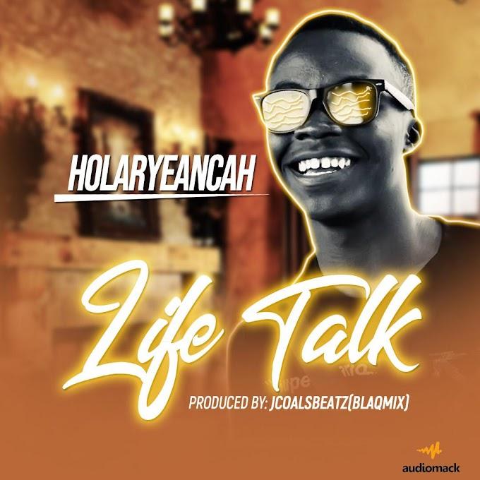 HOLARYEANCAH - LIFE TALK (LISTEN TO GET RELIEF)