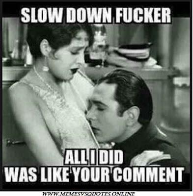Slow down fucker