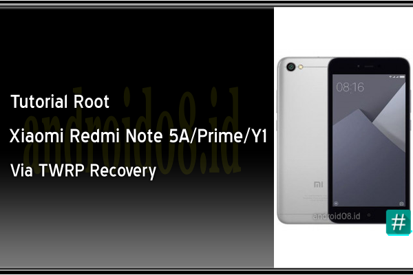 Cara Root Xiaomi Redmi Note 5A/Prime/Y1 Via TWRP Recovery