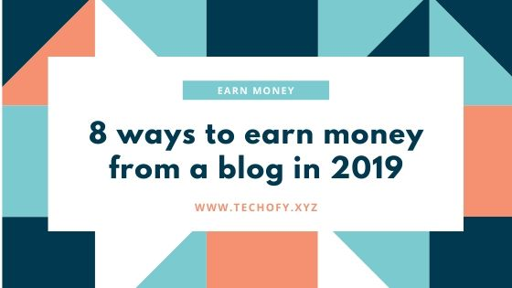 8 ways to earn money from a blog in 2019