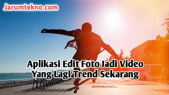 Aplikasi Edit Foto Jadi Video Yang Lagi Trend Sekarang