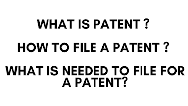 What is Patent ? How to file a Patent ? What is needed to file for a patent ?