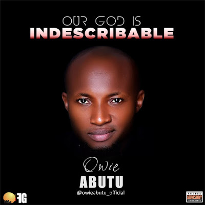Owie Abutu- Our God is Indescribable Lyrics