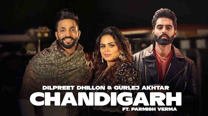 Chandigarh Lyrics – Dilpreet Dhillon Ft Gurlej Akhtar -  Dushman - latest 2020 punjabi song lyrics