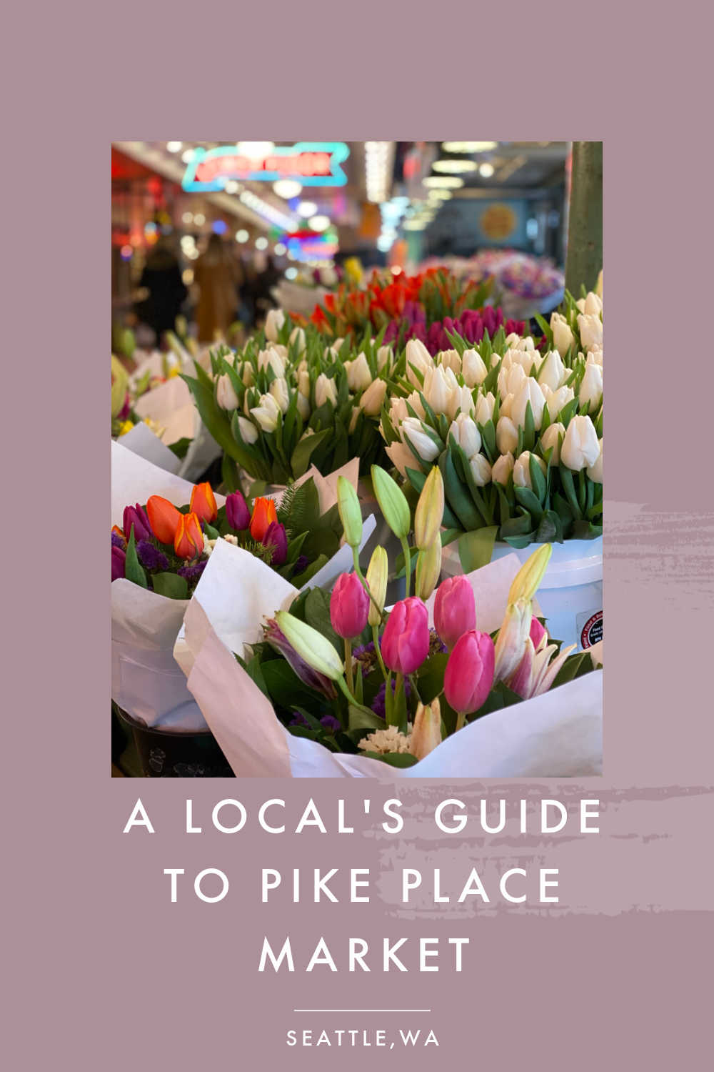 LOCALS GUIDE TO PIKE PLACE