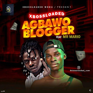 XBOSSLOADED FT MR MARIO - AGBAWO BLOGGER