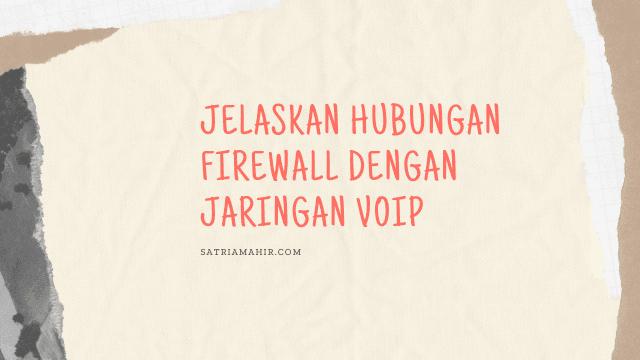 Jelaskan Hubungan Firewall Dengan Jaringan VoIP