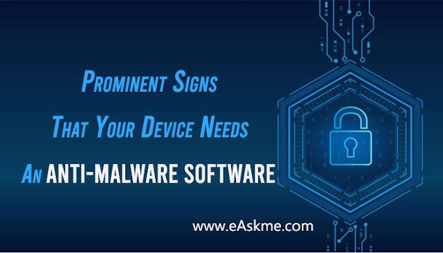 Prominent Signs That Your Device Needs An Anti-Malware Software: eAskme