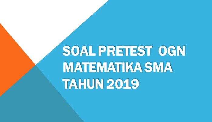 Soal Pretest OGN Matematika SMA Tahun 2019