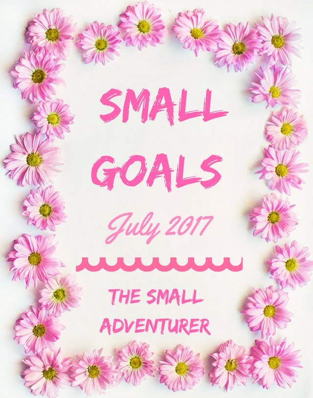 Small Goals || July 2017