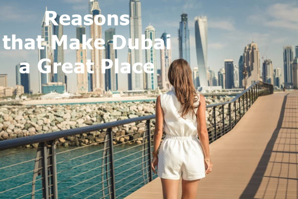 Reasons that Make Dubai a Great Place