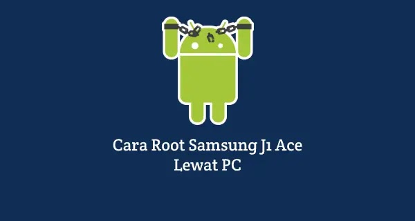 Cara root samsung j1 ace di pc
