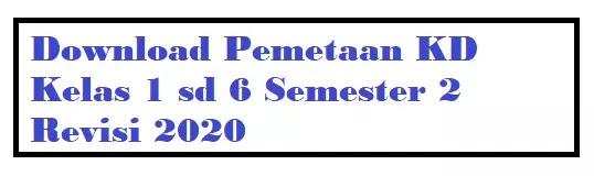 Download Pemetaan KD Kelas 1 sd 6 Semester 2 Revisi 2020