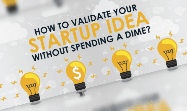 How To Validate Your Startup Idea Without Spending a Dime?