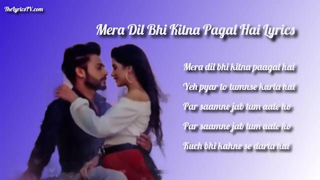 Mera Dil Bhi Kitna Pagal Hai Hindi Song Lyrics - Stebin Ben