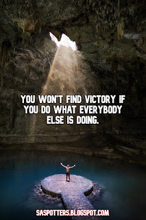 You won't find victory if you do what everybody else is doing.
