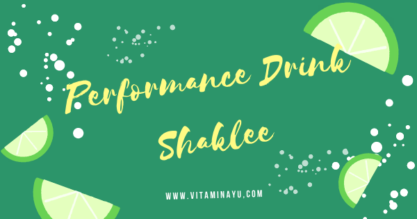 Kekal Hidrat dan Hilangkan Rasa Haus dengan Performance Drink Shaklee