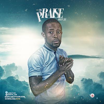 (Audio + Video) Download: Ability Joe - Praise