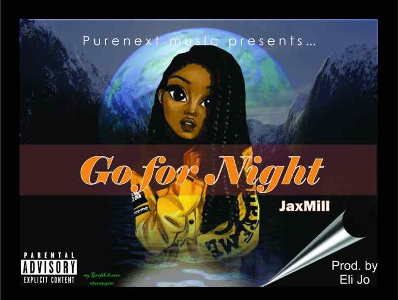 [MUSIC]: Go For Night – JaxMill #Arewapublisize