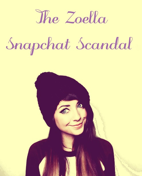 The Zoella Snapchat Scandal