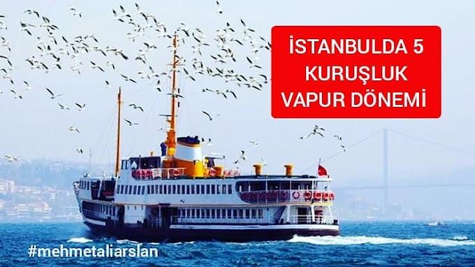 İstanbul da 5 kuruşluk vapur seferleri