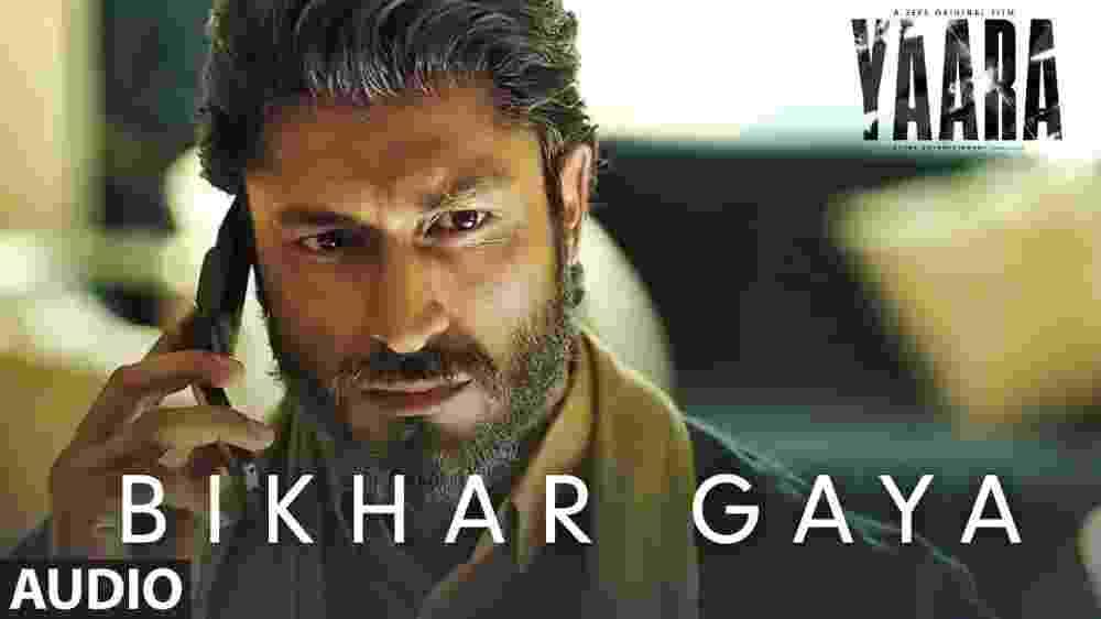 Bikhar Gaya Lyrics - Yaara Movie