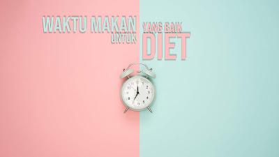 Makanan untuk diet, makan malam untuk diet, cemilan sehat untuk diet, waktu makan yang baik untuk diet