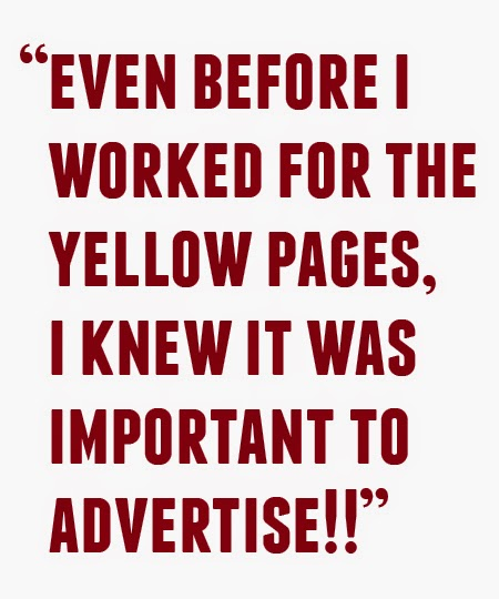 Even before I worked for the yellow pages, I knew it was important to advertise!!