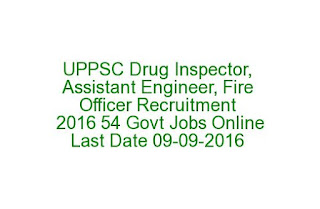 UPPSC Drug Inspector, Assistant Engineer, Fire Officer Recruitment Notification 2016 54 Govt Jobs Online Last Date 09-09-2016