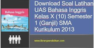 Soal UAS Bahasa Inggris SMA Kelas X (10) Semester Ganjil, http://www.librarypendidikan.com