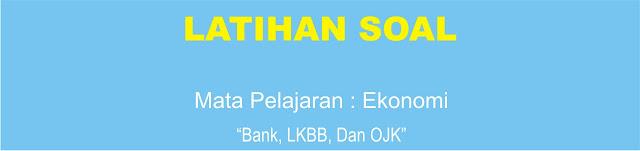 Soal Ekonomi X : Perbankan, LKBB, dan OJK Lengkap