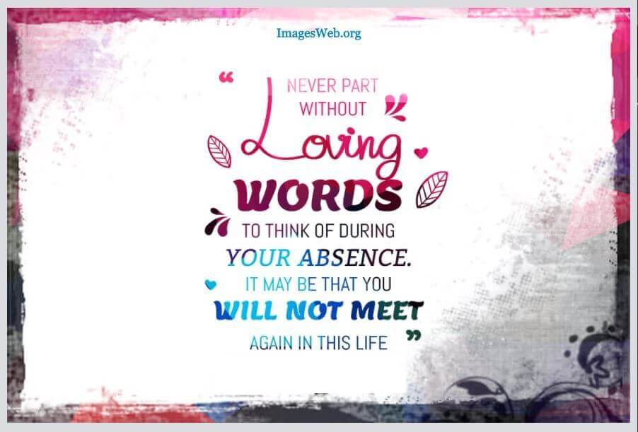 Never part without loving words