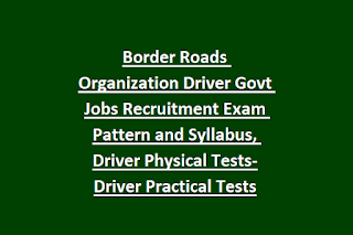 Border Roads Organization Driver Govt Jobs Recruitment Exam Pattern and Syllabus, Driver Physical Tests-Driver Practical Tests