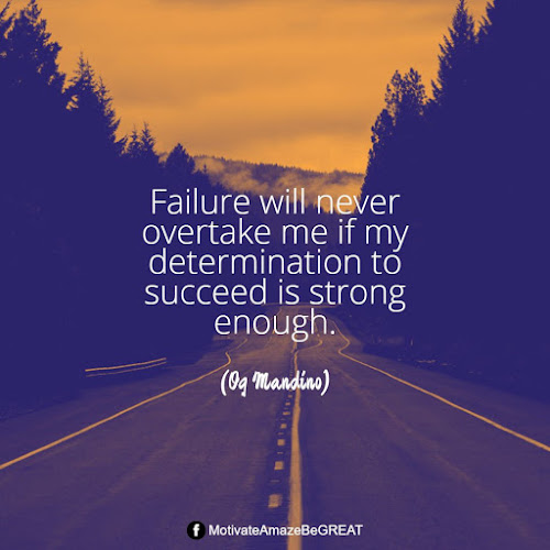 """Positive Mindset Quotes And Motivational Words For Bad Times: """"Failure will never overtake me if my determination to succeed is strong enough."""" - Og Mandino"""