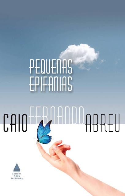 Pequenas epifanias - Caio Fernando Abreu