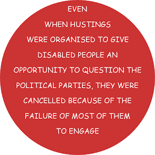 even when hustings were organised to give disabled people an opportunity to question the political parties, they were cancelled because of the failure of most them to engage