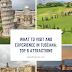 What to Visit and Experience in Tuscany: Top 8 Attractions !
