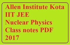 Allen Institutes IIT JEE Nuclear Physics Class notes PDF