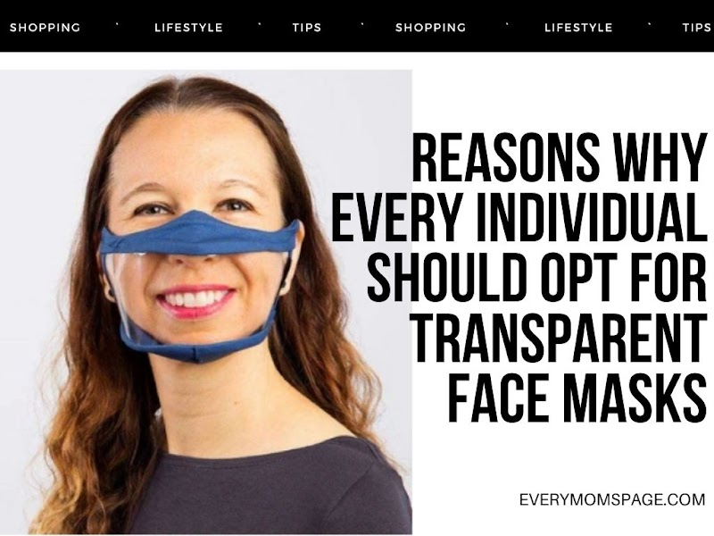Reasons Why Every Individual Should Opt For Transparent Face Masks