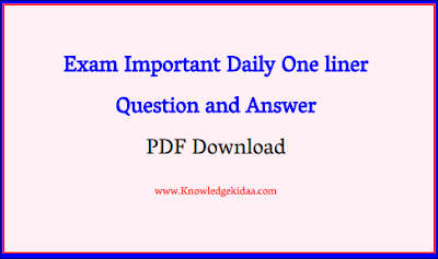 Exam Important Daily One liner Question and Answer