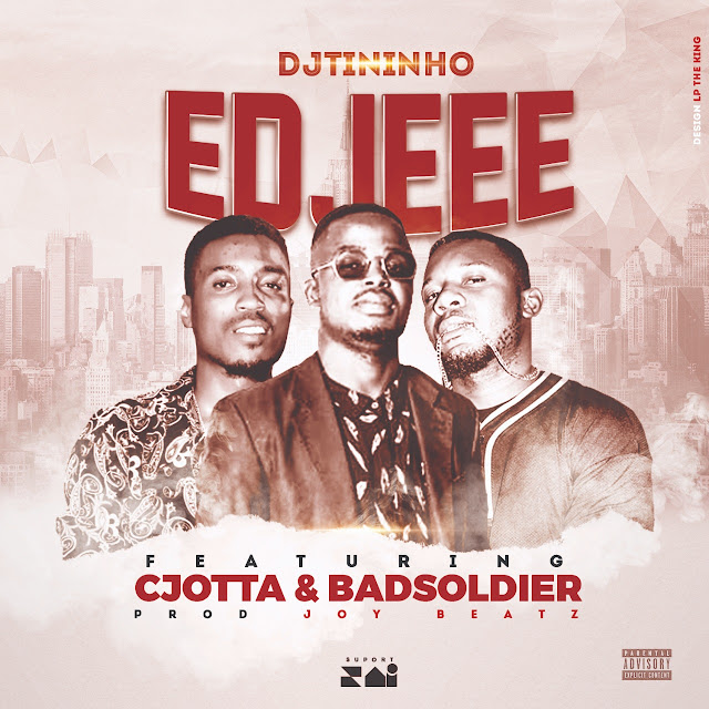 Dj Tininho Feat. BadSoldier & CJotta - Edjeee (Prod. Joy Beatz)