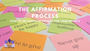 The Affirmation Process - How to get maximum results