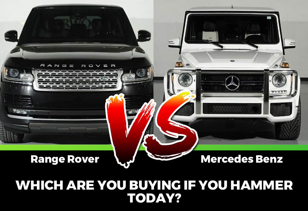 If You Hammer Today, Which Are You Buying – Range Rover OR Mercedes Benz?